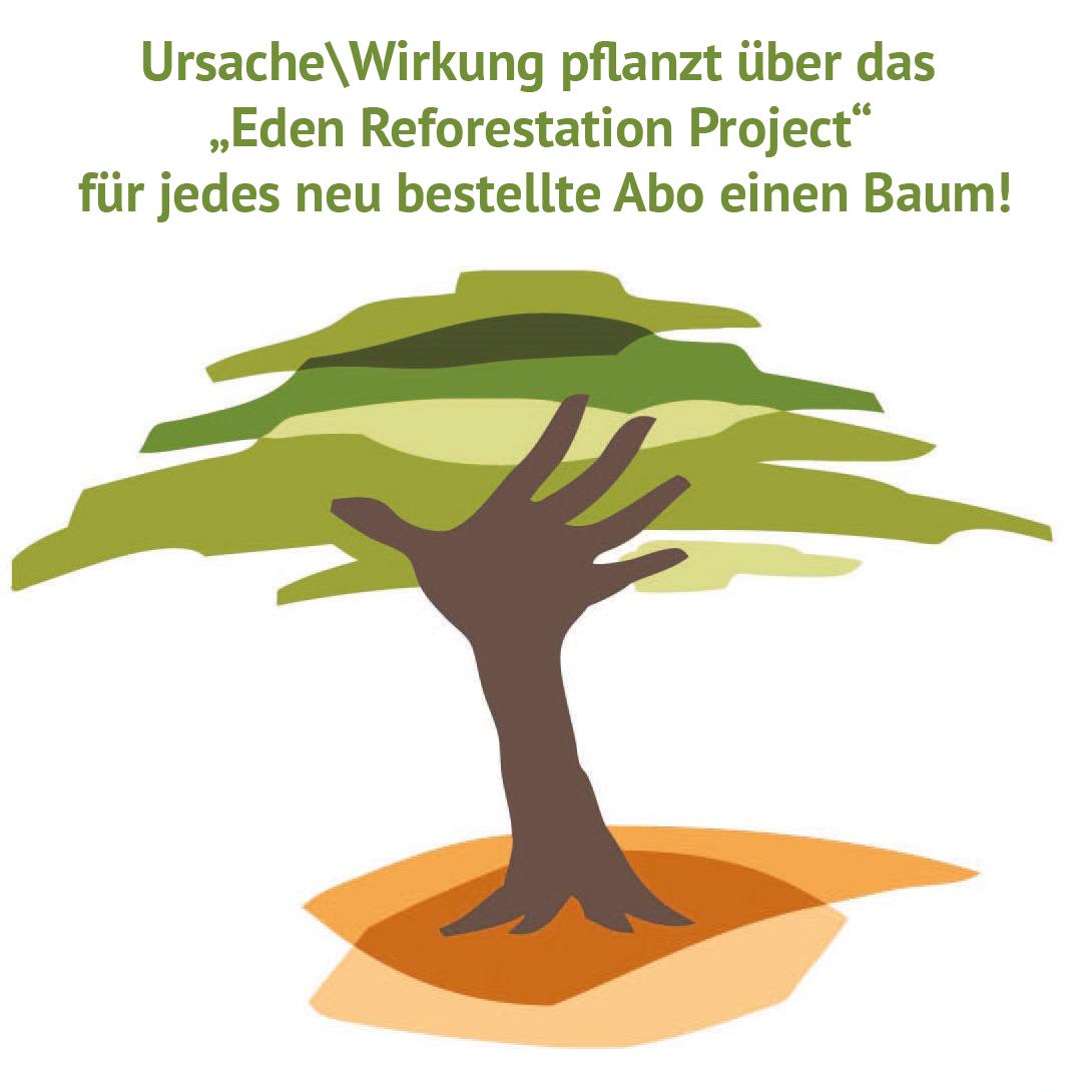 """Ursache\Wirkung pflanzt  über das """"Eden Reforestation Project"""" für jedes neu bestellte Abo einen Baum!"""